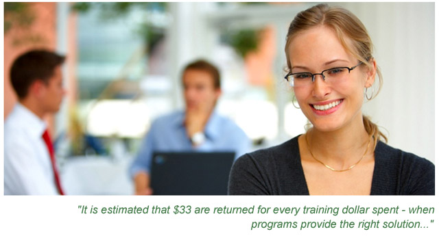 It is estimated that $33 are returned for every training dollar spent when programs provide the right solution